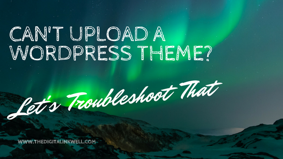 Can't Upload a WordPress Theme? Let's Troubleshoot That